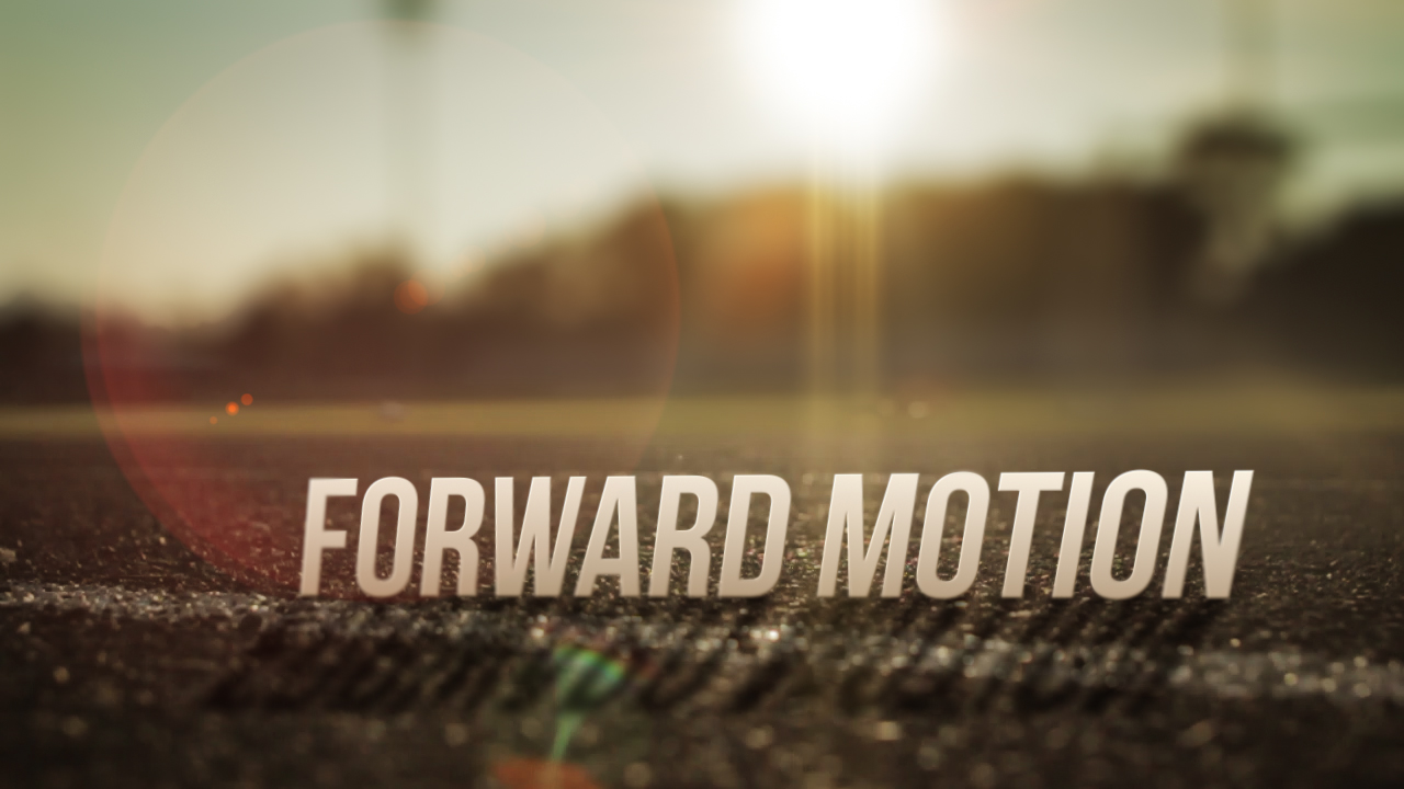 Forward Motion ... The First Step